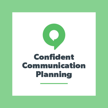 Confident Communication Planning